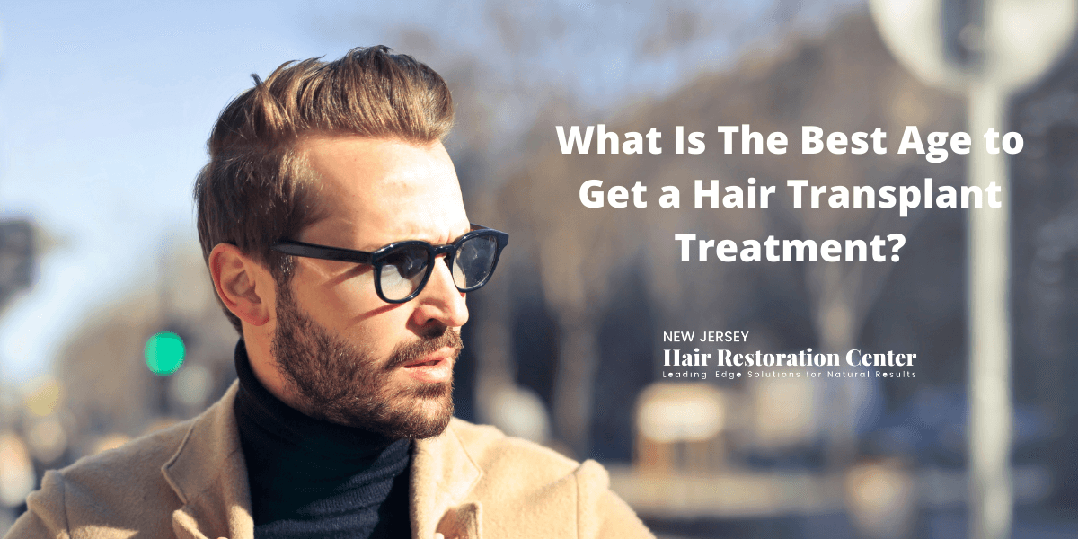 What Is The Best Age to Get a Hair Transplant Treatment?