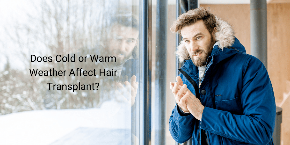 Does Cold or Warm Weather Affect Hair Transplant?