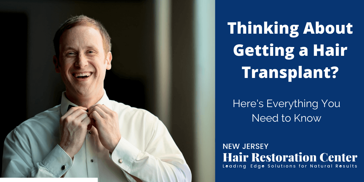 Thinking About Getting a Hair Transplant? Here's Everything You Need to Know